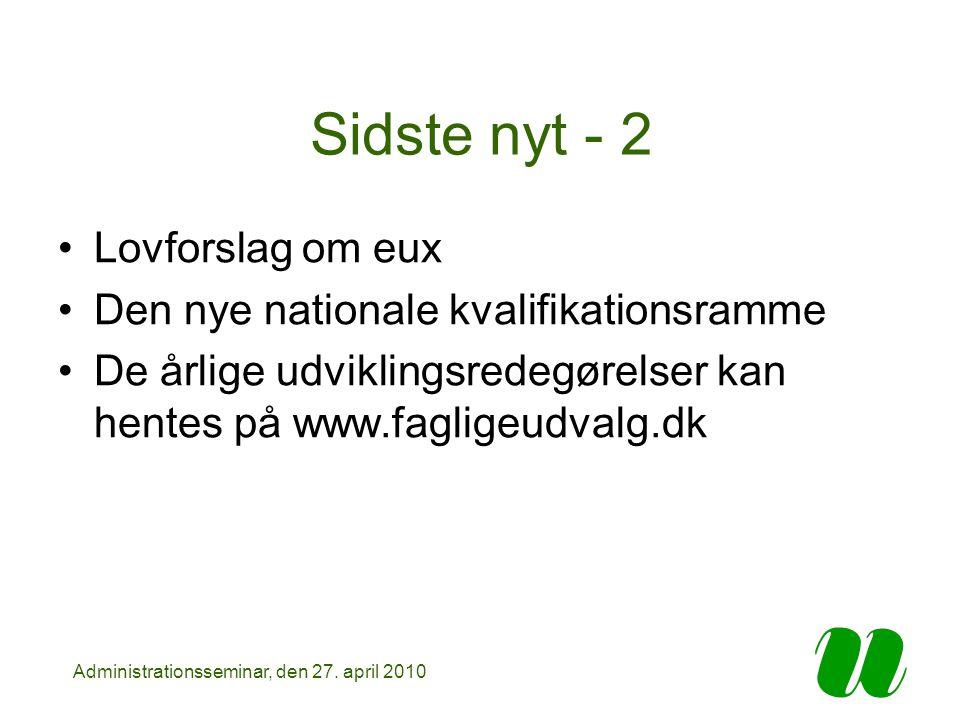 Sidste nyt - 2 Lovforslag om eux Den nye nationale kvalifikationsramme De årlige udviklingsredegørelser kan hentes på www.fagligeudvalg.dk Administrationsseminar, den 27.
