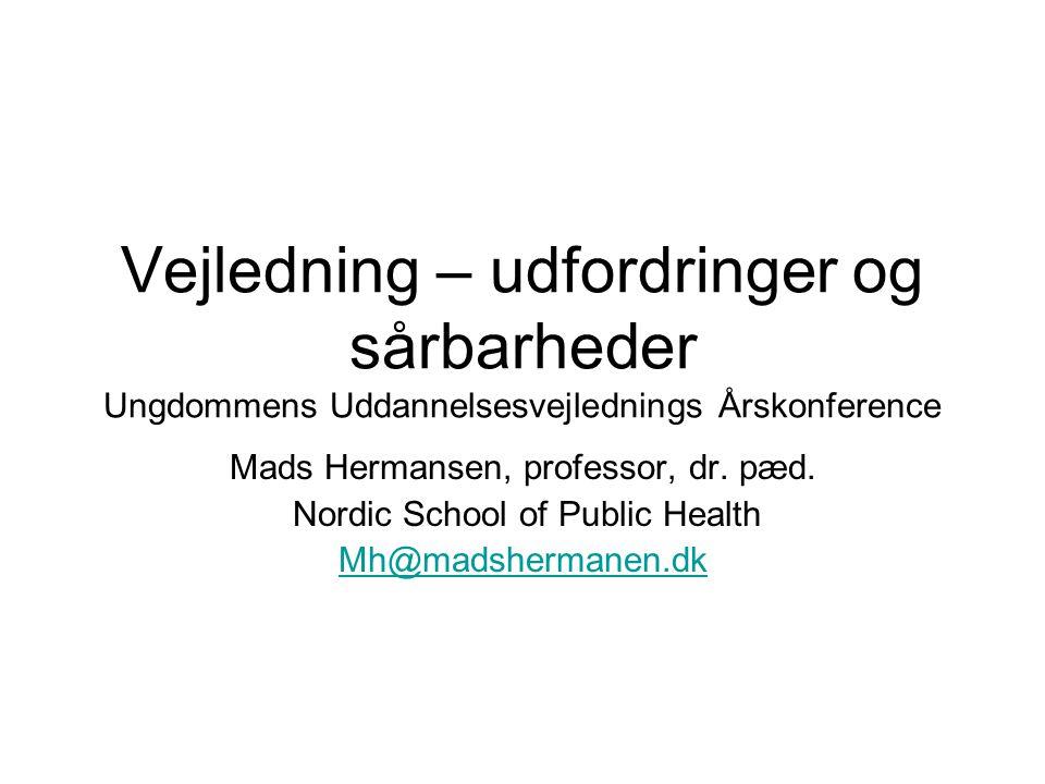 Vejledning – udfordringer og sårbarheder Ungdommens Uddannelsesvejlednings Årskonference Mads Hermansen, professor, dr.