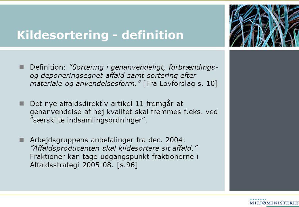 Kildesortering - definition Definition: Sortering i genanvendeligt, forbrændings- og deponeringsegnet affald samt sortering efter materiale og anvendelsesform. [Fra Lovforslag s.