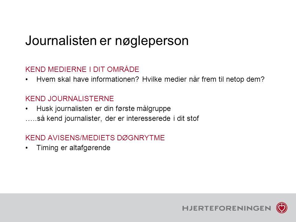 Journalisten er nøgleperson KEND MEDIERNE I DIT OMRÅDE Hvem skal have informationen.