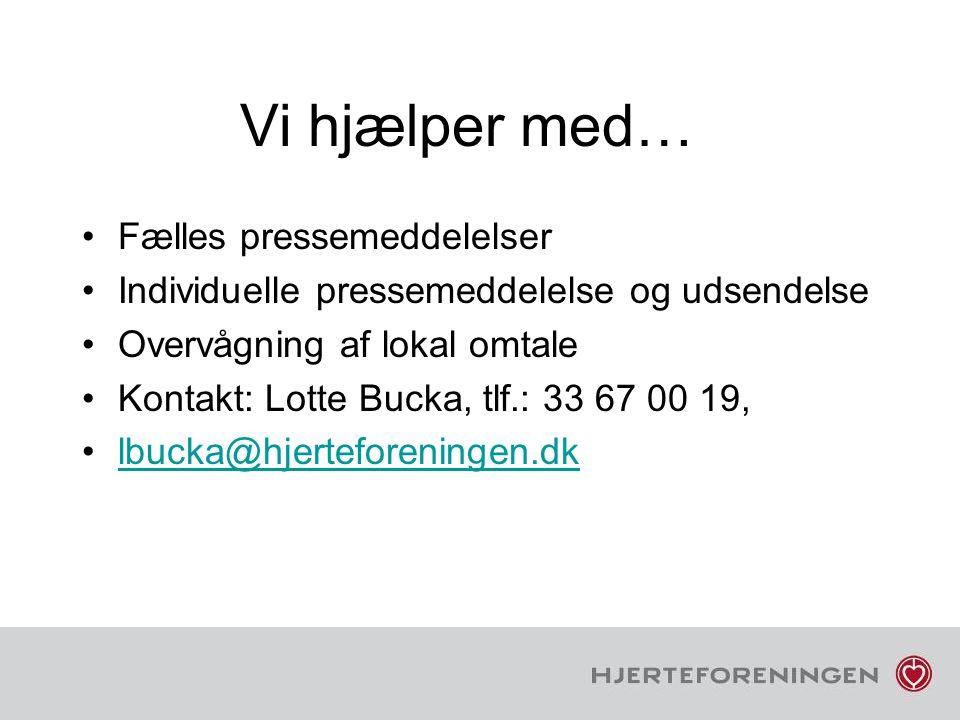 Vi hjælper med… Fælles pressemeddelelser Individuelle pressemeddelelse og udsendelse Overvågning af lokal omtale Kontakt: Lotte Bucka, tlf.: 33 67 00 19, lbucka@hjerteforeningen.dk