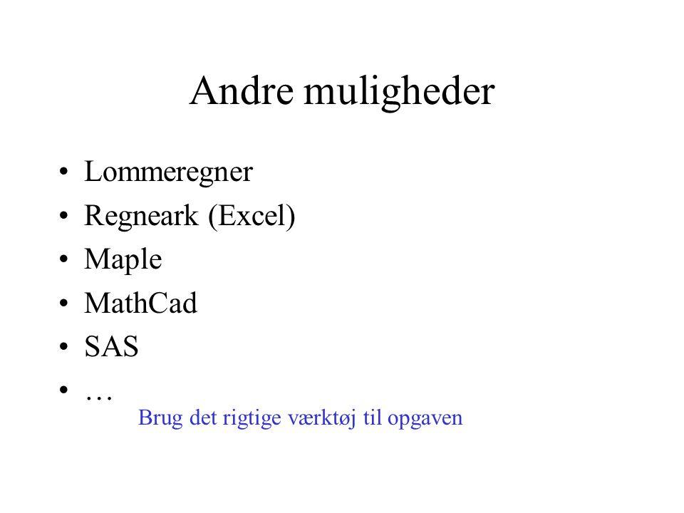 Andre muligheder Lommeregner Regneark (Excel) Maple MathCad SAS … Brug det rigtige værktøj til opgaven