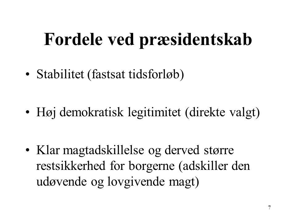7 Fordele ved præsidentskab Stabilitet (fastsat tidsforløb) Høj demokratisk legitimitet (direkte valgt) Klar magtadskillelse og derved større restsikkerhed for borgerne (adskiller den udøvende og lovgivende magt)