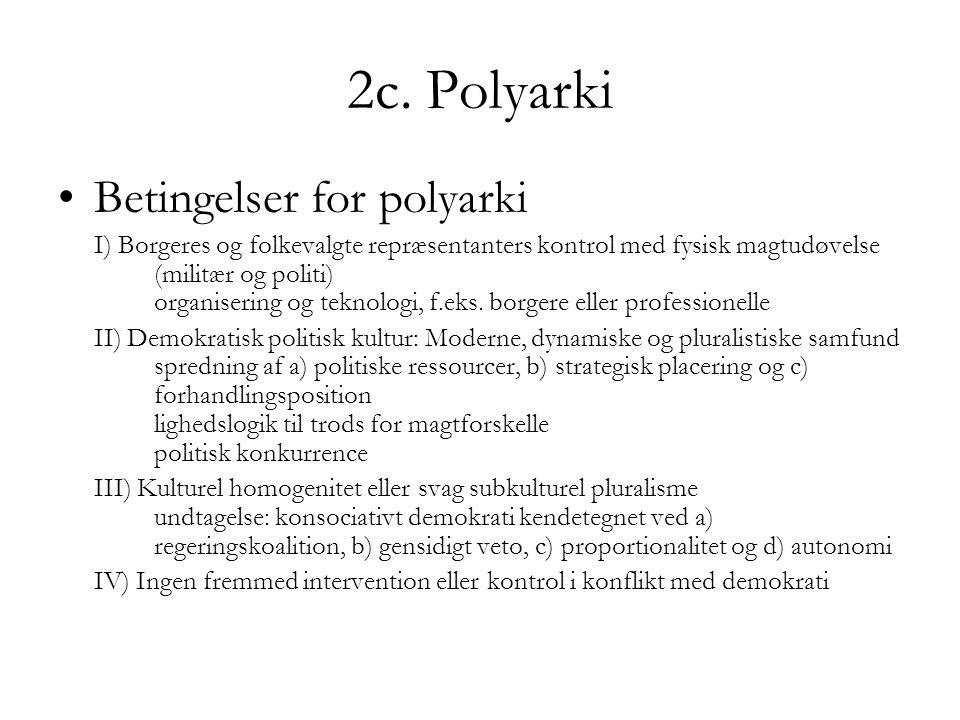 2c. Polyarki Betingelser for polyarki I) Borgeres og folkevalgte repræsentanters kontrol med fysisk magtudøvelse (militær og politi) organisering og t