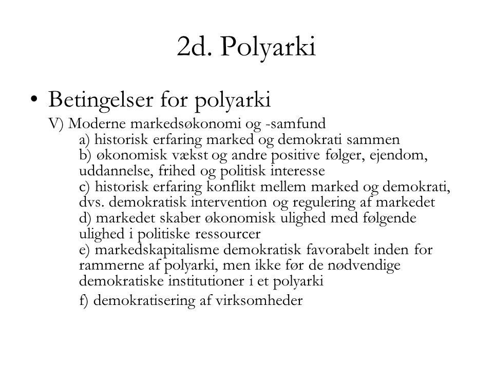 2d. Polyarki Betingelser for polyarki V) Moderne markedsøkonomi og -samfund a) historisk erfaring marked og demokrati sammen b) økonomisk vækst og and