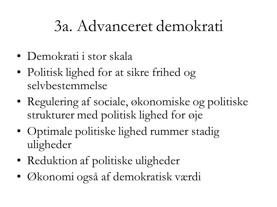 3a. Advanceret demokrati Demokrati i stor skala Politisk lighed for at sikre frihed og selvbestemmelse Regulering af sociale, økonomiske og politiske