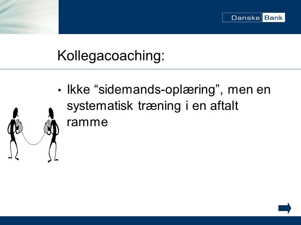 Kollegacoaching: Ikke sidemands-oplæring , men en systematisk træning i en aftalt ramme