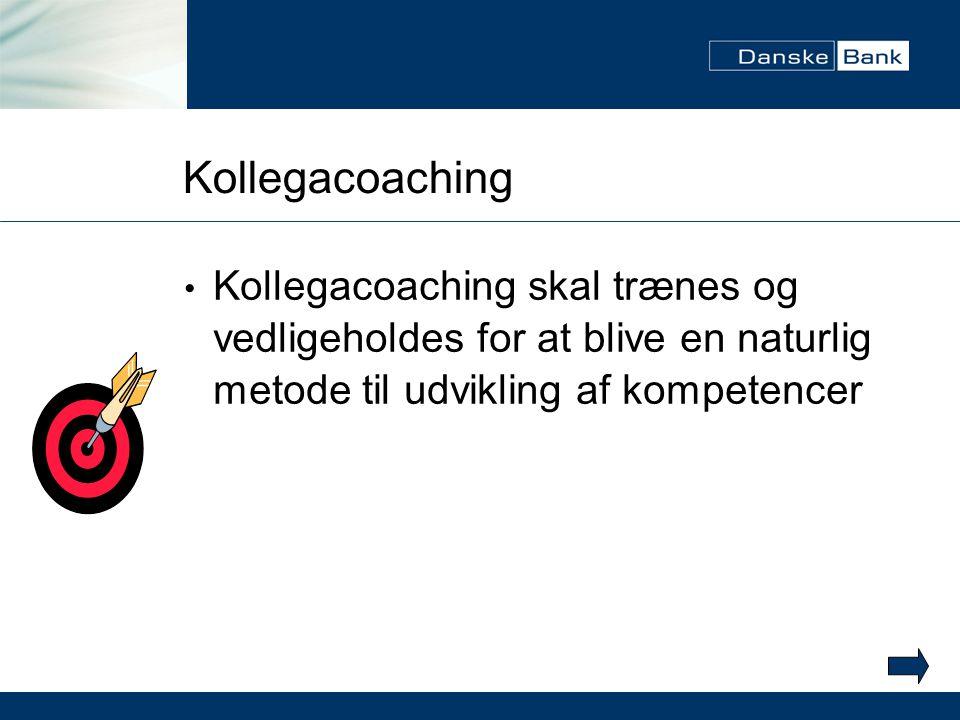 Kollegacoaching Kollegacoaching skal trænes og vedligeholdes for at blive en naturlig metode til udvikling af kompetencer