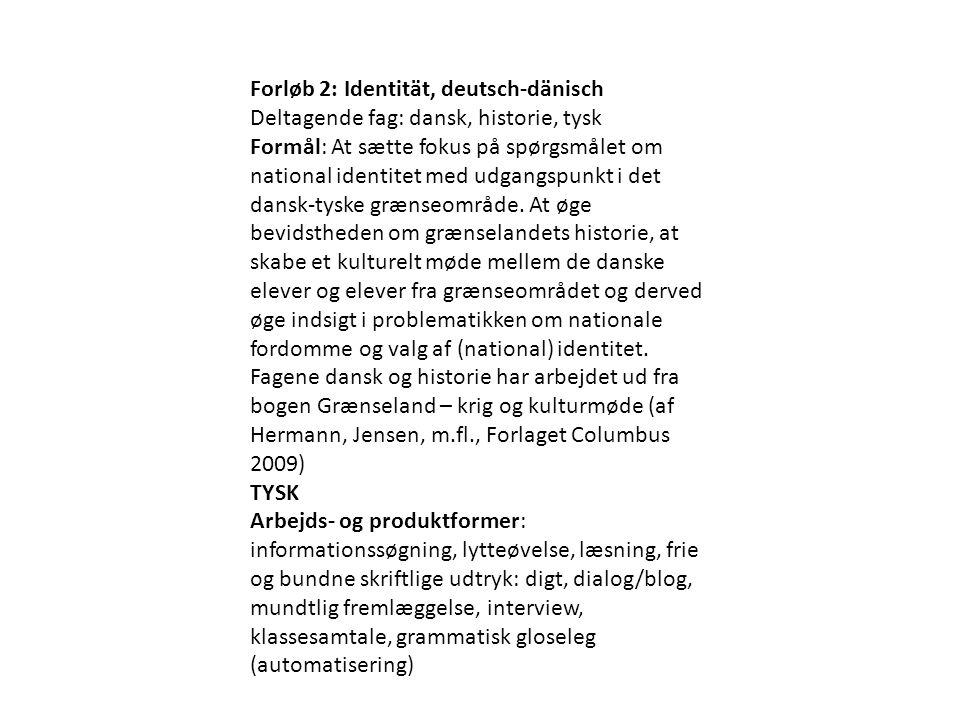 Forløb 2: Identität, deutsch-dänisch Deltagende fag: dansk, historie, tysk Formål: At sætte fokus på spørgsmålet om national identitet med udgangspunkt i det dansk-tyske grænseområde.