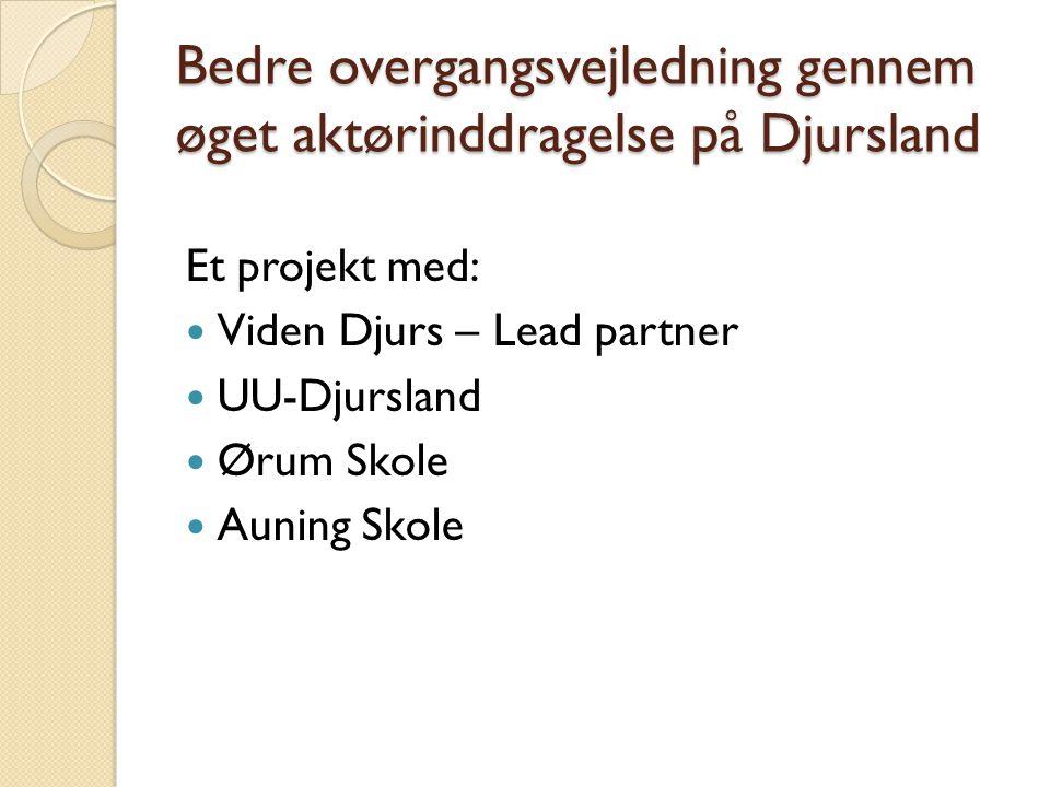 Bedre overgangsvejledning gennem øget aktørinddragelse på Djursland Et projekt med: Viden Djurs – Lead partner UU-Djursland Ørum Skole Auning Skole
