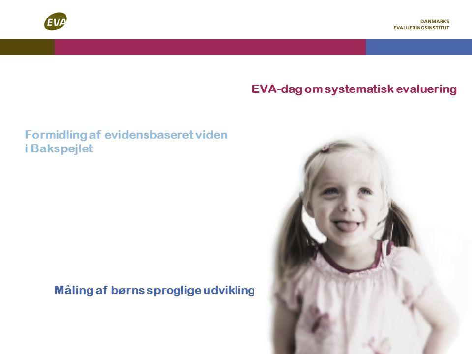 Formidling af evidensbaseret viden i Bakspejlet EVA-dag om systematisk evaluering Måling af børns sproglige udvikling