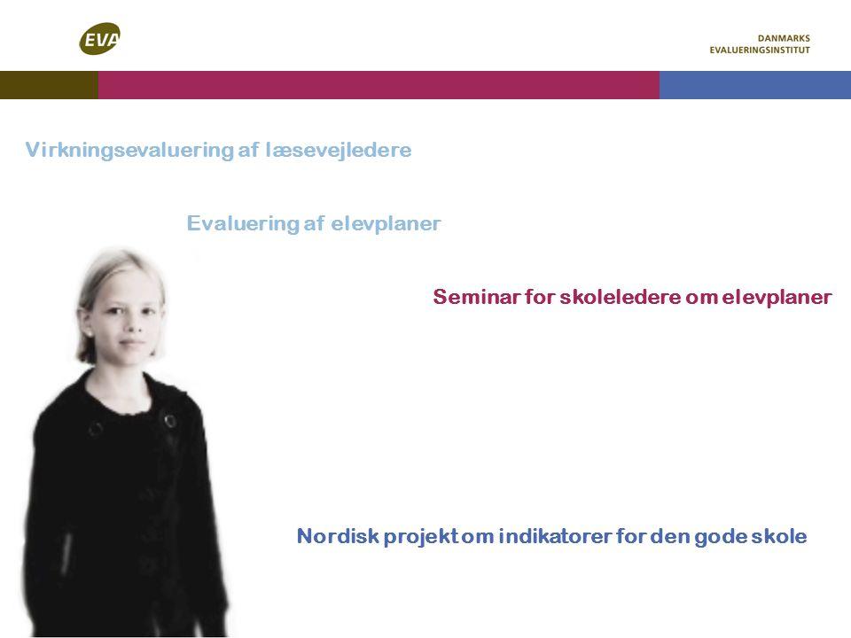 Evaluering af elevplaner Seminar for skoleledere om elevplaner Nordisk projekt om indikatorer for den gode skole Virkningsevaluering af læsevejledere