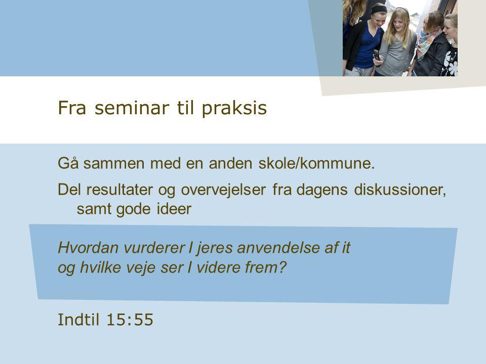 Fra seminar til praksis Gå sammen med en anden skole/kommune.