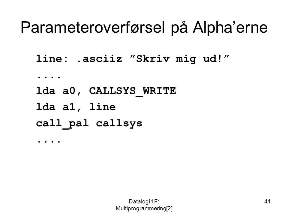 Datalogi 1F: Multiprogrammering[2] 41 Parameteroverførsel på Alpha'erne line:.asciiz Skriv mig ud! ....