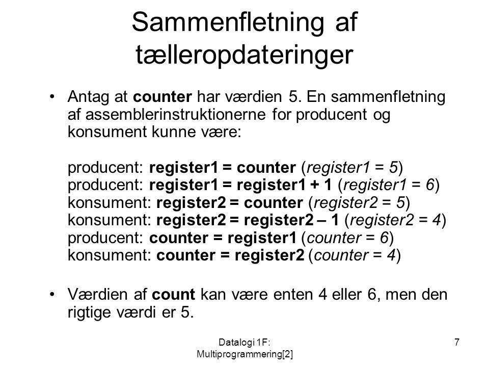 Datalogi 1F: Multiprogrammering[2] 7 Sammenfletning af tælleropdateringer Antag at counter har værdien 5.