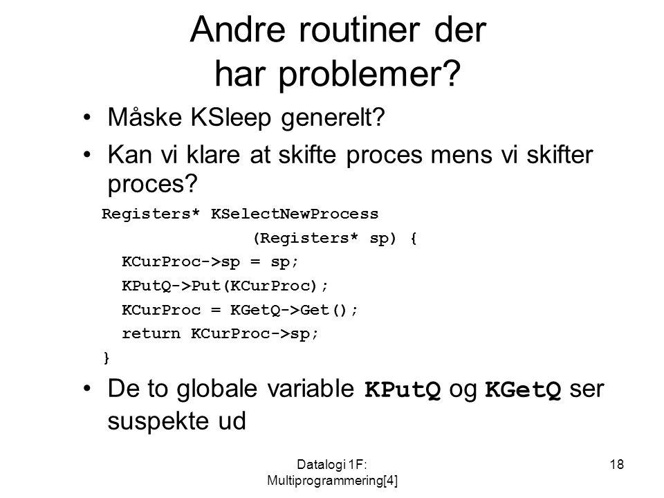 Datalogi 1F: Multiprogrammering[4] 18 Andre routiner der har problemer.