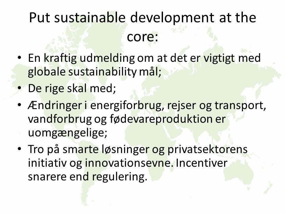 Put sustainable development at the core: En kraftig udmelding om at det er vigtigt med globale sustainability mål; De rige skal med; Ændringer i energiforbrug, rejser og transport, vandforbrug og fødevareproduktion er uomgængelige; Tro på smarte løsninger og privatsektorens initiativ og innovationsevne.
