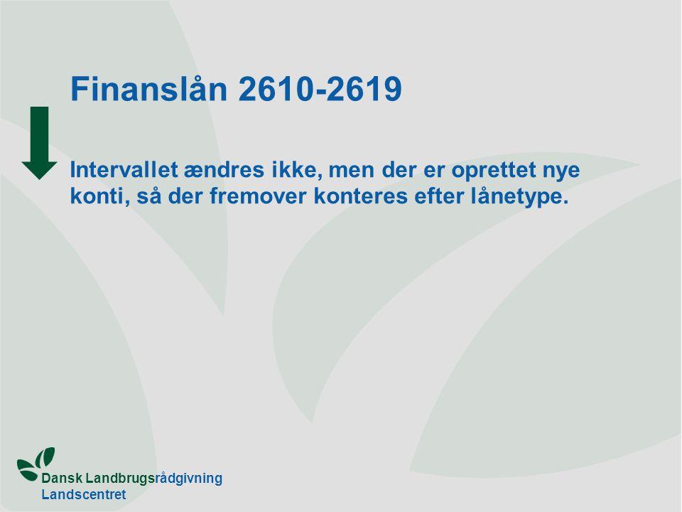 Dansk Landbrugsrådgivning Landscentret Finanslån 2610-2619 Intervallet ændres ikke, men der er oprettet nye konti, så der fremover konteres efter lånetype.