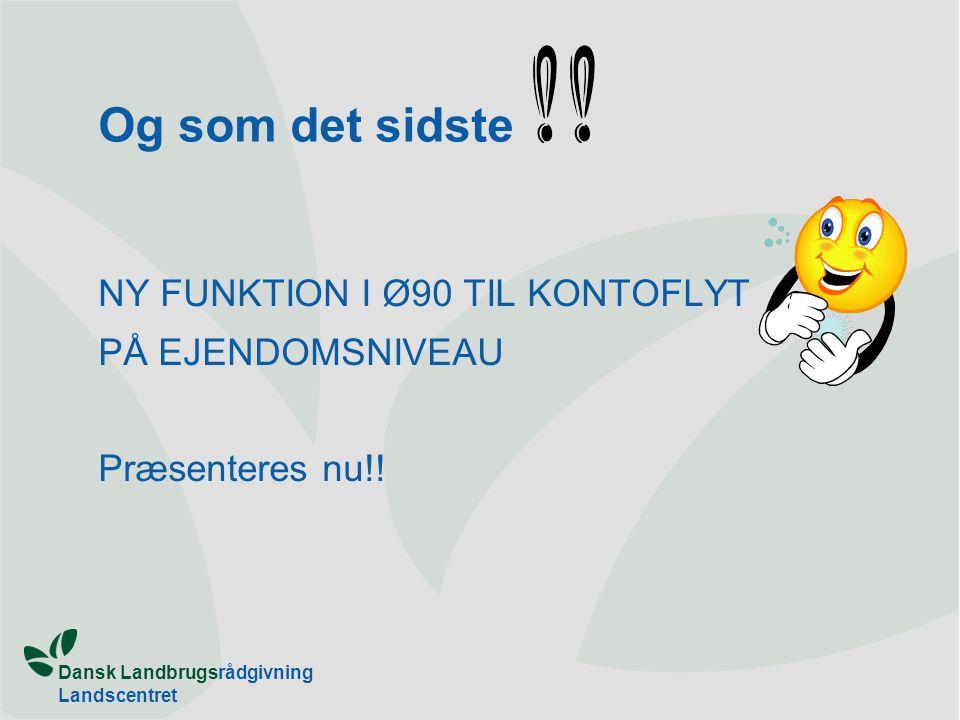Dansk Landbrugsrådgivning Landscentret Og som det sidste NY FUNKTION I Ø90 TIL KONTOFLYT PÅ EJENDOMSNIVEAU Præsenteres nu!!