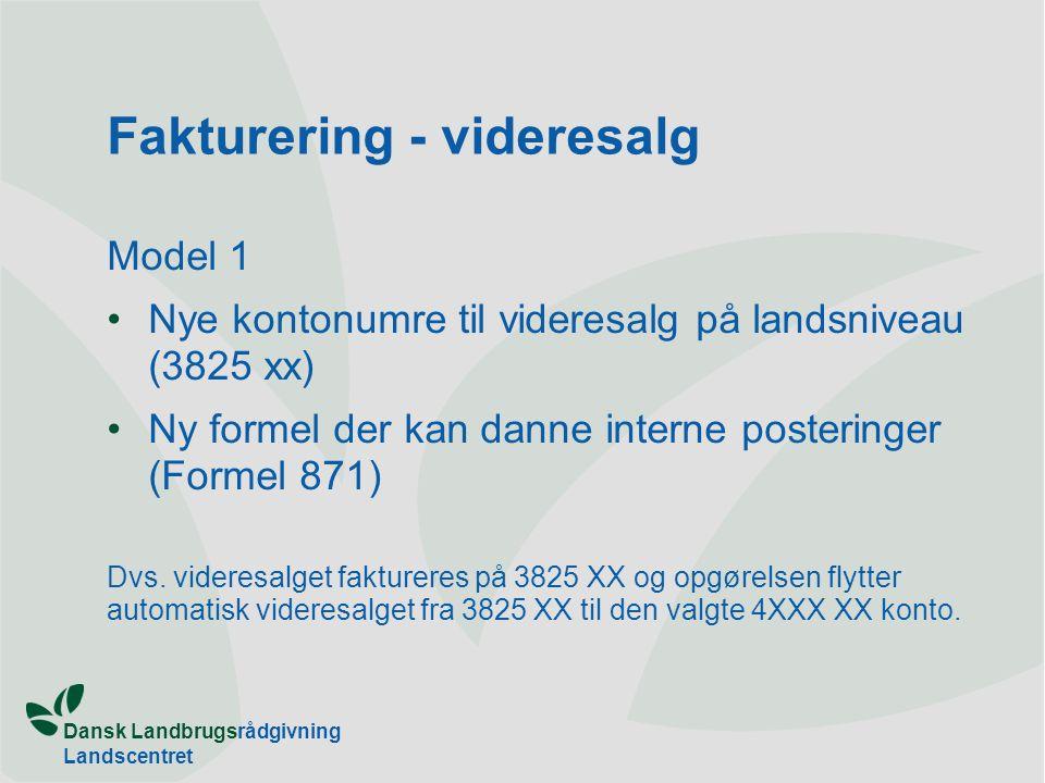 Dansk Landbrugsrådgivning Landscentret Fakturering - videresalg Model 1 Nye kontonumre til videresalg på landsniveau (3825 xx) Ny formel der kan danne interne posteringer (Formel 871) Dvs.