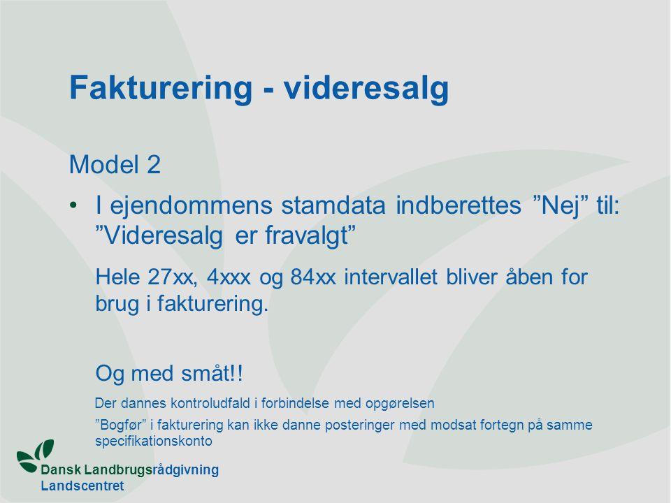 Dansk Landbrugsrådgivning Landscentret Fakturering - videresalg Model 2 I ejendommens stamdata indberettes Nej til: Videresalg er fravalgt Hele 27xx, 4xxx og 84xx intervallet bliver åben for brug i fakturering.