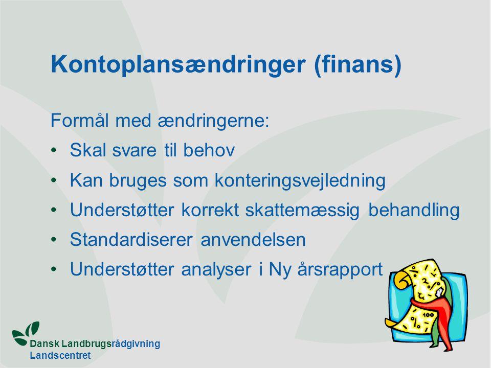 Dansk Landbrugsrådgivning Landscentret Kontoplansændringer (finans) Formål med ændringerne: Skal svare til behov Kan bruges som konteringsvejledning Understøtter korrekt skattemæssig behandling Standardiserer anvendelsen Understøtter analyser i Ny årsrapport