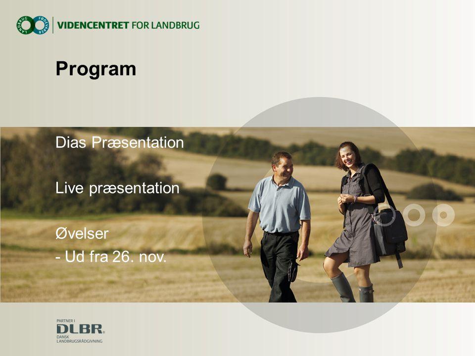 Program Dias Præsentation Live præsentation Øvelser - Ud fra 26. nov.