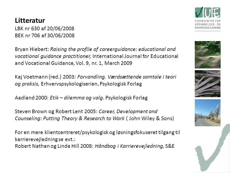 Litteratur LBK nr 630 af 20/06/2008 BEK nr 706 af 30/06/2008 Bryan Hiebert: Raising the profile of careerguidance: educational and vocational guidance practitioner, International Journal for Educational and Vocational Guidance, Vol.