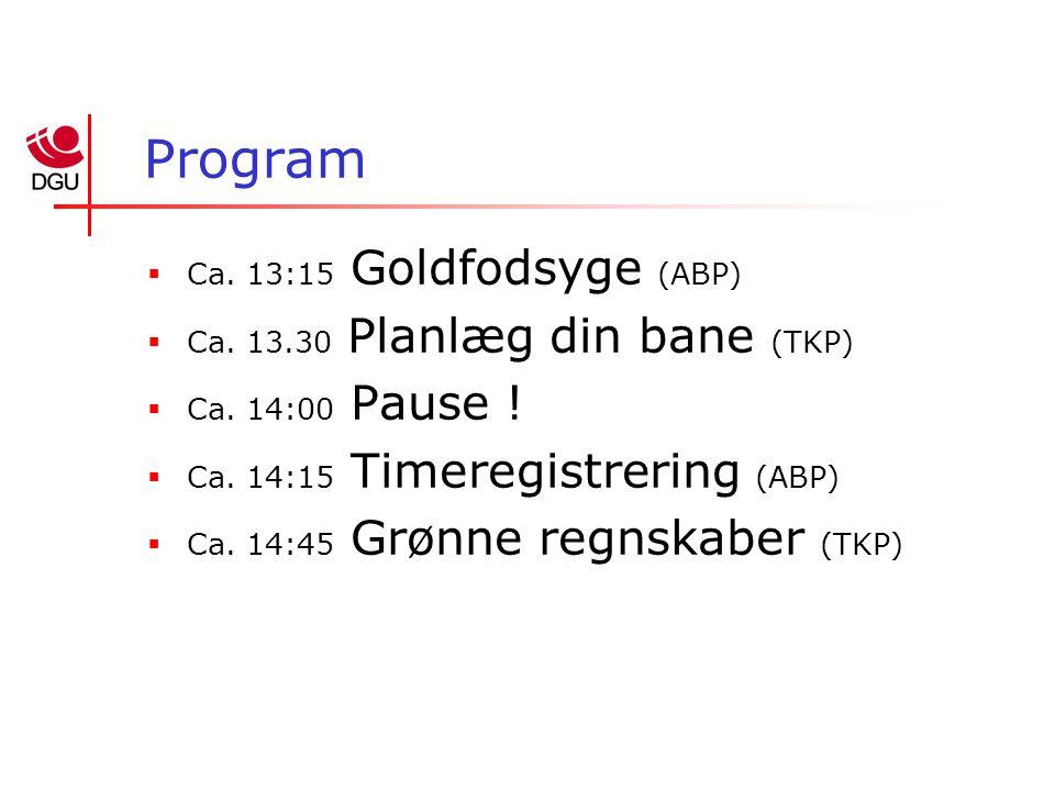 Program  Ca. 13:15 Goldfodsyge (ABP)  Ca. 13.30 Planlæg din bane (TKP)  Ca.