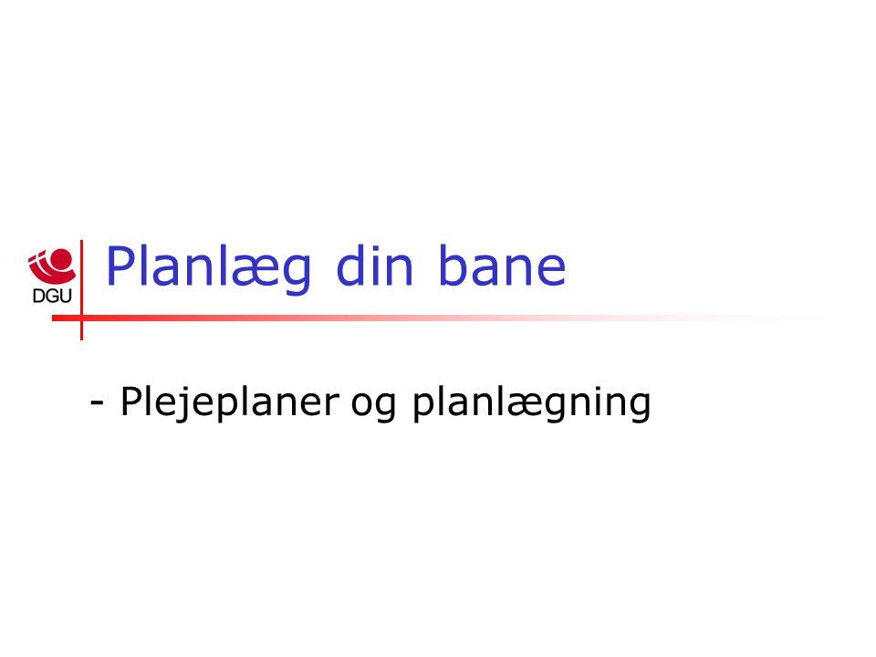 Planlæg din bane - Plejeplaner og planlægning