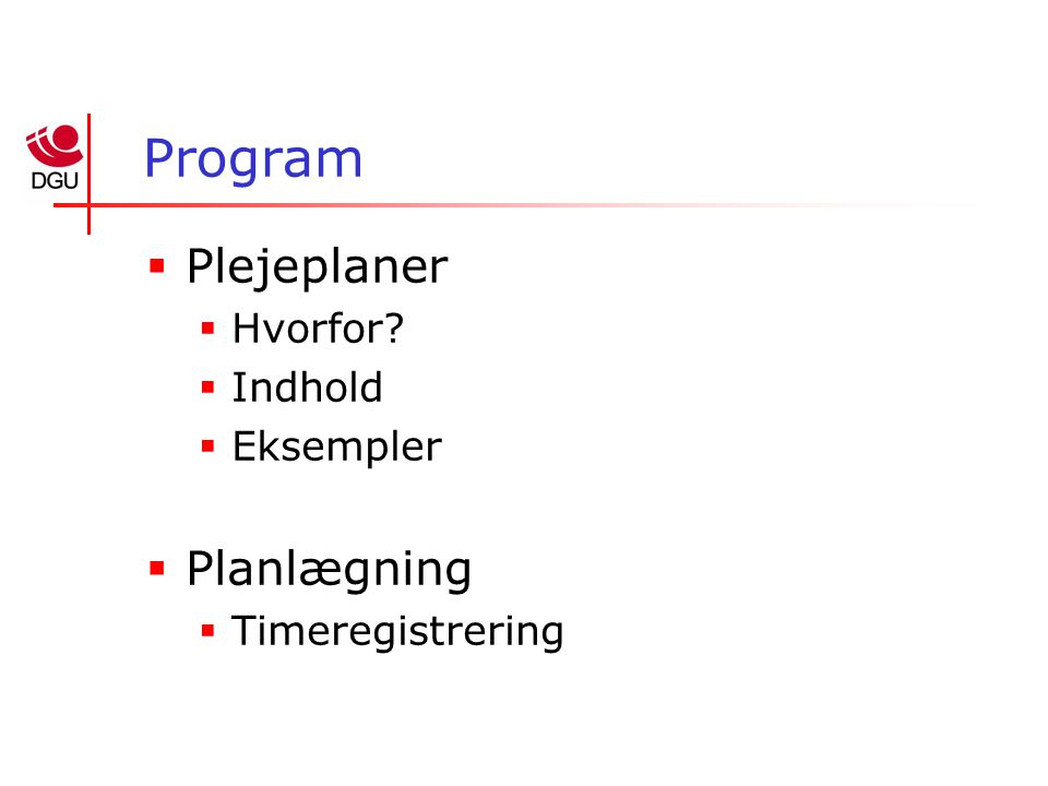 Program  Plejeplaner  Hvorfor  Indhold  Eksempler  Planlægning  Timeregistrering