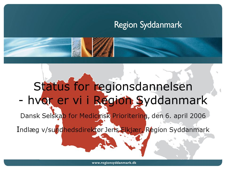 Status for regionsdannelsen - hvor er vi i Region Syddanmark Dansk Selskab for Medicinsk Prioritering, den 6.
