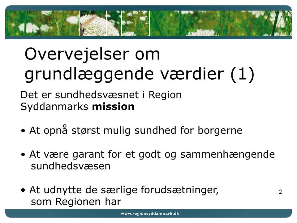 2 Overvejelser om grundlæggende værdier (1) Det er sundhedsvæsnet i Region Syddanmarks mission At opnå størst mulig sundhed for borgerne At være garant for et godt og sammenhængende sundhedsvæsen At udnytte de særlige forudsætninger, som Regionen har