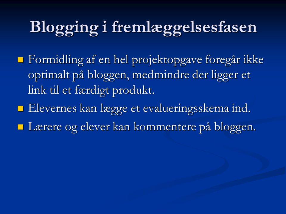 Blogging i fremlæggelsesfasen Formidling af en hel projektopgave foregår ikke optimalt på bloggen, medmindre der ligger et link til et færdigt produkt.