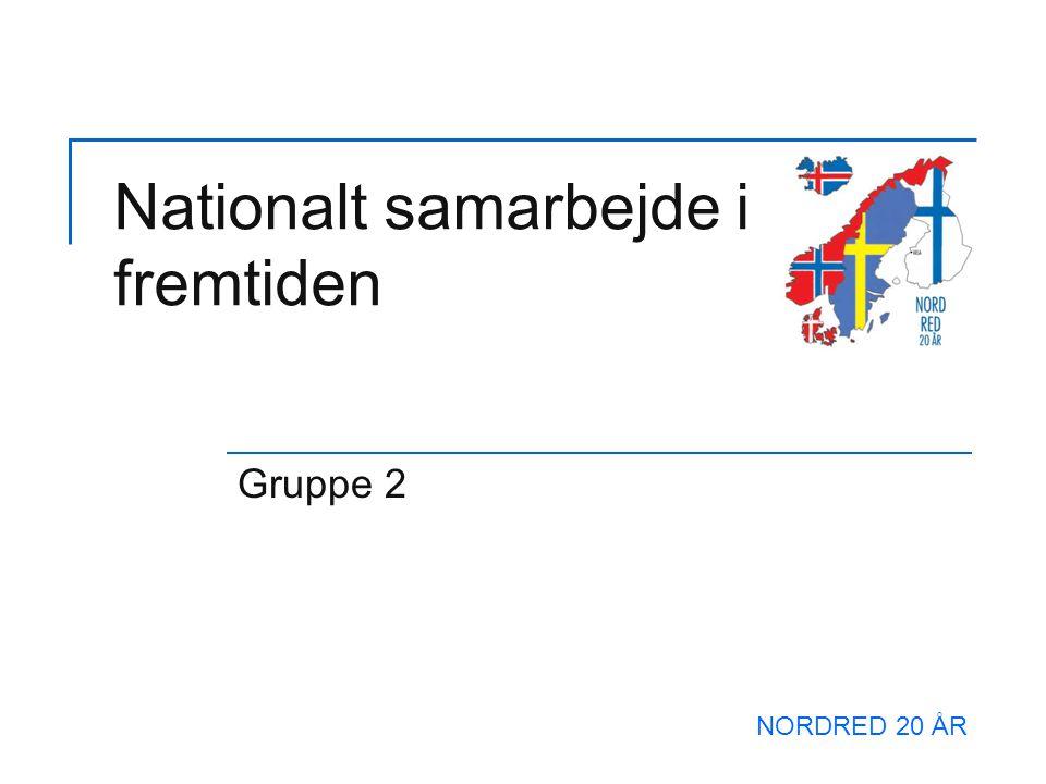 Nationalt samarbejde i fremtiden Gruppe 2 NORDRED 20 ÅR