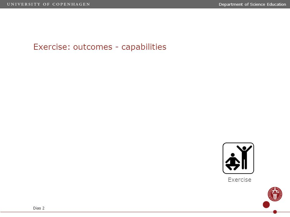 Exercise: outcomes - capabilities Department of Science Education Dias 2 Exercise