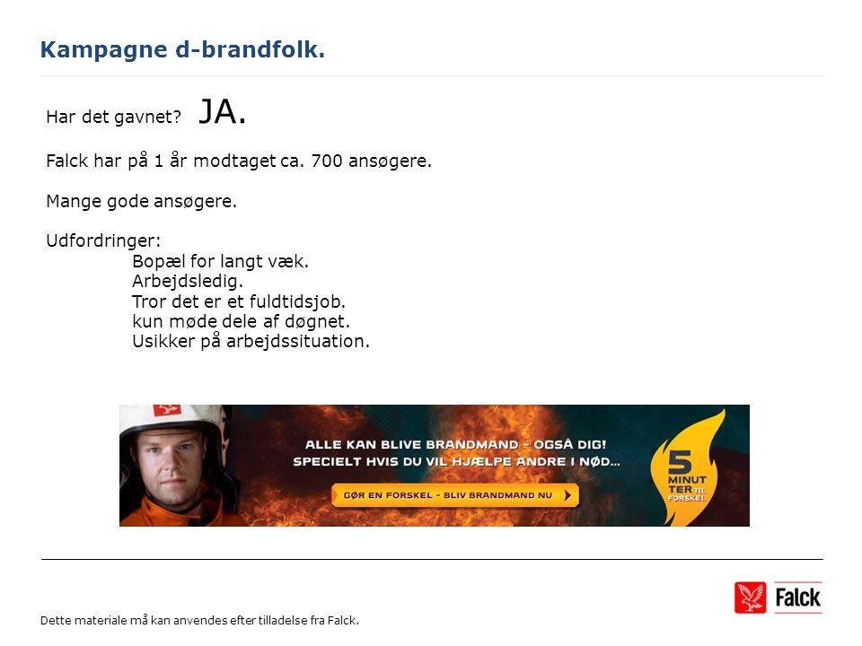 Kampagne d-brandfolk. Har det gavnet. JA. Falck har på 1 år modtaget ca.
