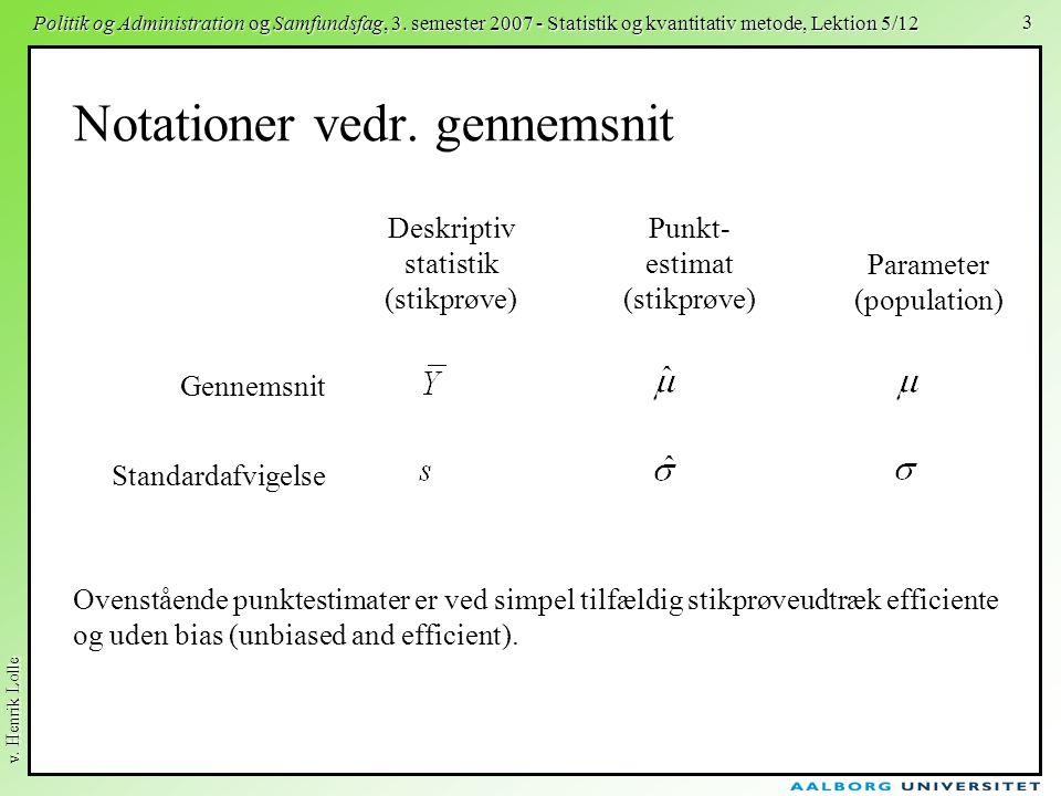 v. Henrik Lolle Politik og Administration og Samfundsfag, 3. semester 2007 - Statistik og kvantitativ metode, Lektion 5/12 3 Notationer vedr. gennemsn