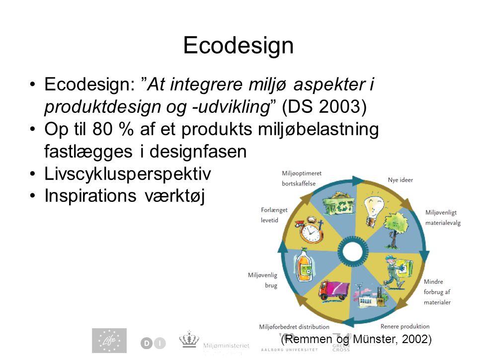 Ecodesign (Remmen og Münster, 2002) Ecodesign: At integrere miljø aspekter i produktdesign og -udvikling (DS 2003) Op til 80 % af et produkts miljøbelastning fastlægges i designfasen Livscyklusperspektiv Inspirations værktøj