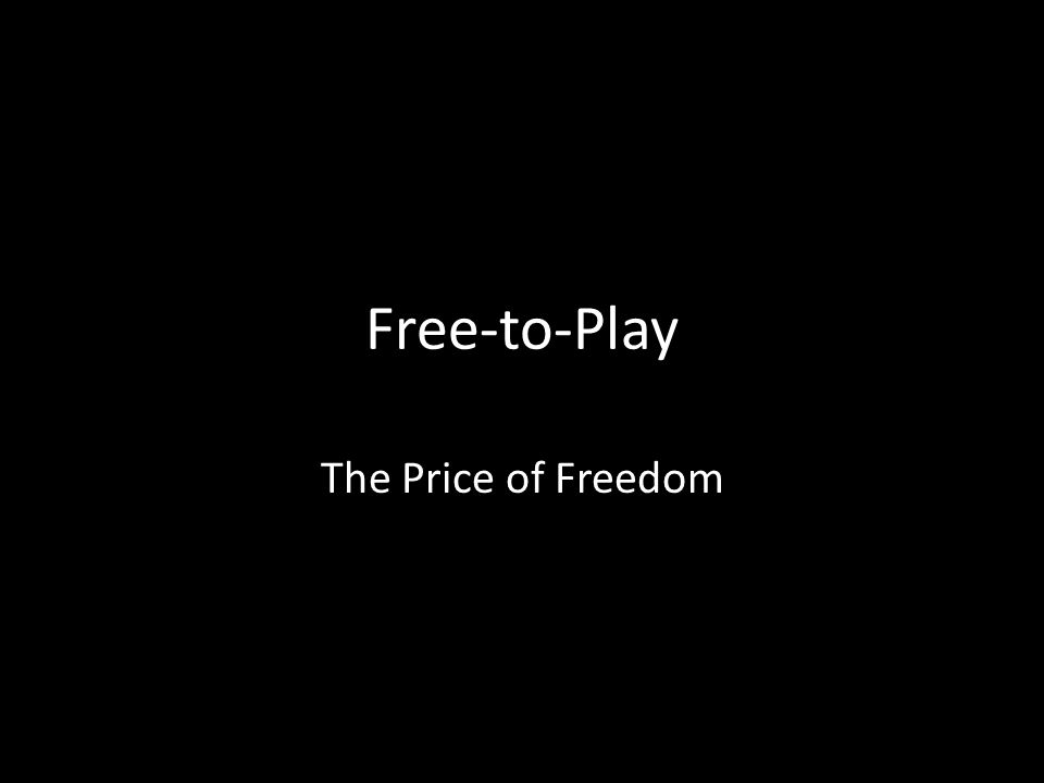 Free-to-Play The Price of Freedom