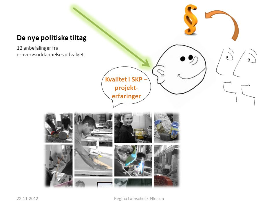 De nye politiske tiltag 12 anbefalinger fra erhvervsuddannelses udvalget 22-11-2012Regina Lamscheck-Nielsen Kvalitet i SKP – projekt- erfaringer