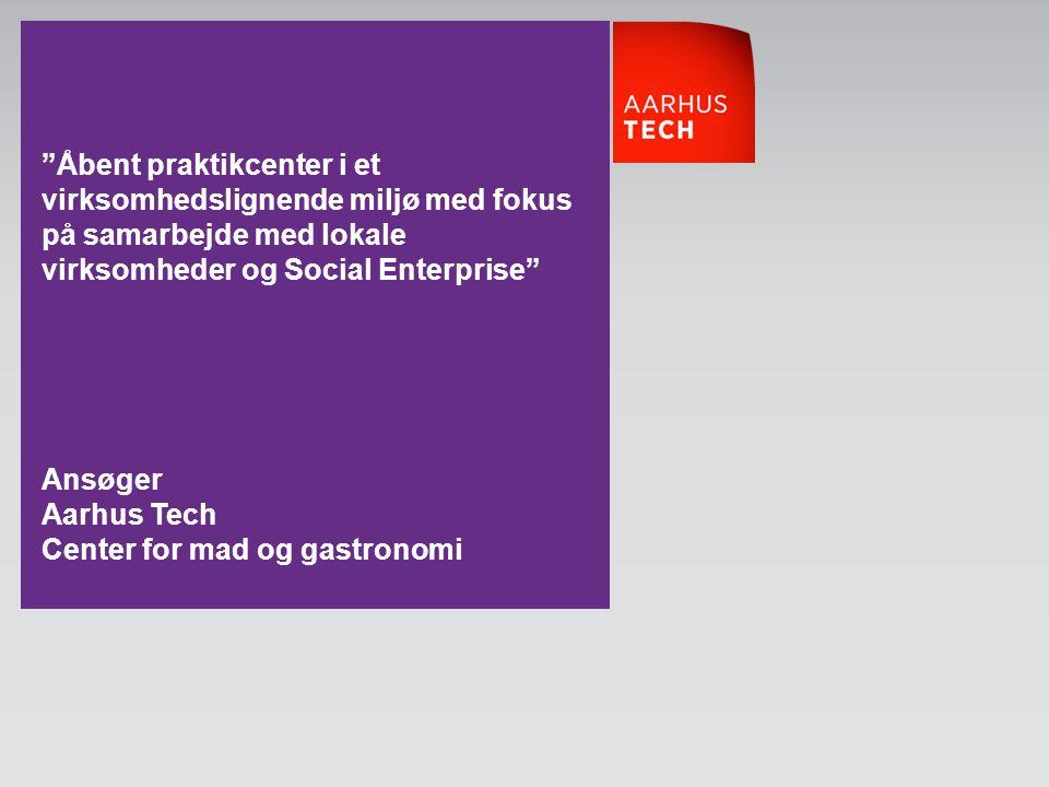 Åbent praktikcenter i et virksomhedslignende miljø med fokus på samarbejde med lokale virksomheder og Social Enterprise Ansøger Aarhus Tech Center for mad og gastronomi