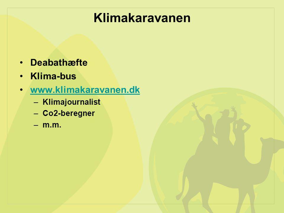 Klimakaravanen Deabathæfte Klima-bus www.klimakaravanen.dk –Klimajournalist –Co2-beregner –m.m.