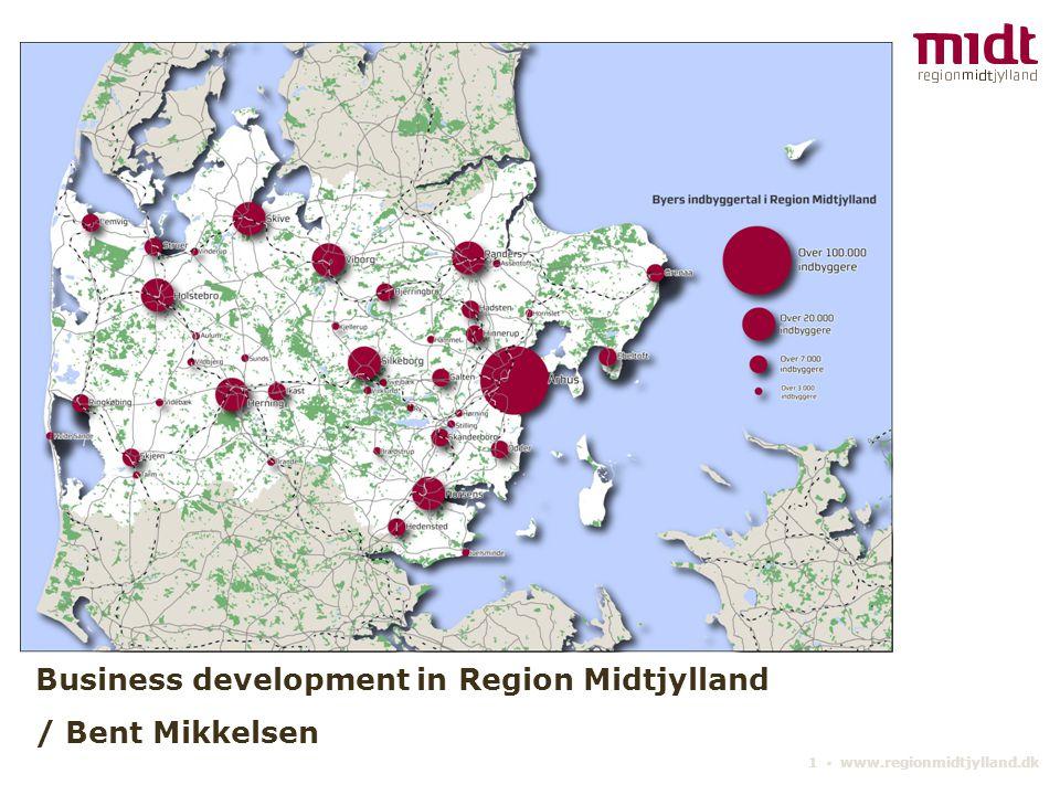 1 ▪ www.regionmidtjylland.dk Business development in Region Midtjylland / Bent Mikkelsen