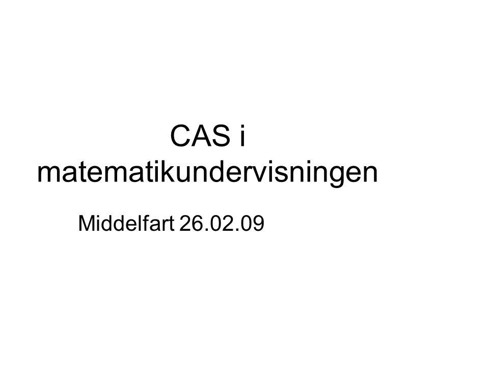 CAS i matematikundervisningen Middelfart 26.02.09