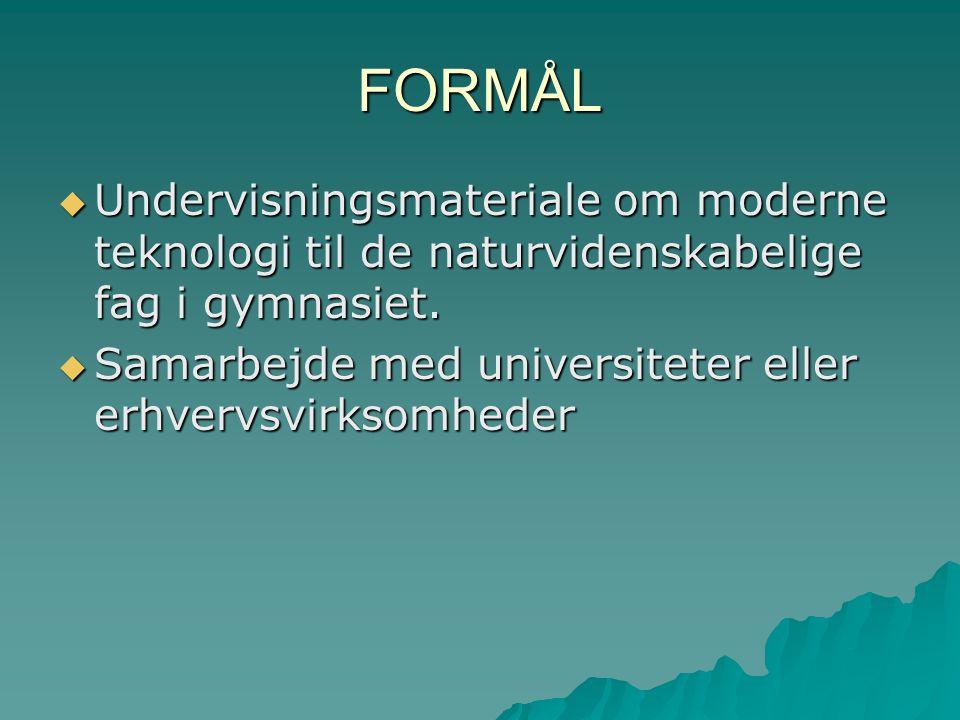 FORMÅL  Undervisningsmateriale om moderne teknologi til de naturvidenskabelige fag i gymnasiet.
