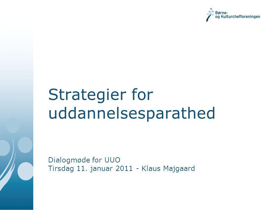 Strategier for uddannelsesparathed Dialogmøde for UUO Tirsdag 11. januar 2011 - Klaus Majgaard