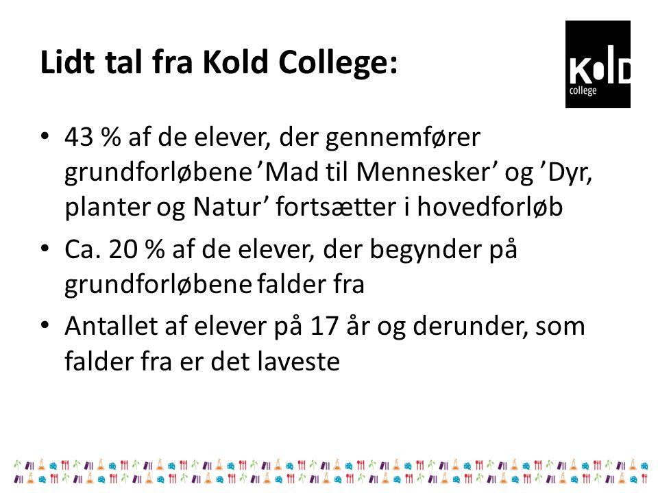 Lidt tal fra Kold College: 43 % af de elever, der gennemfører grundforløbene 'Mad til Mennesker' og 'Dyr, planter og Natur' fortsætter i hovedforløb Ca.