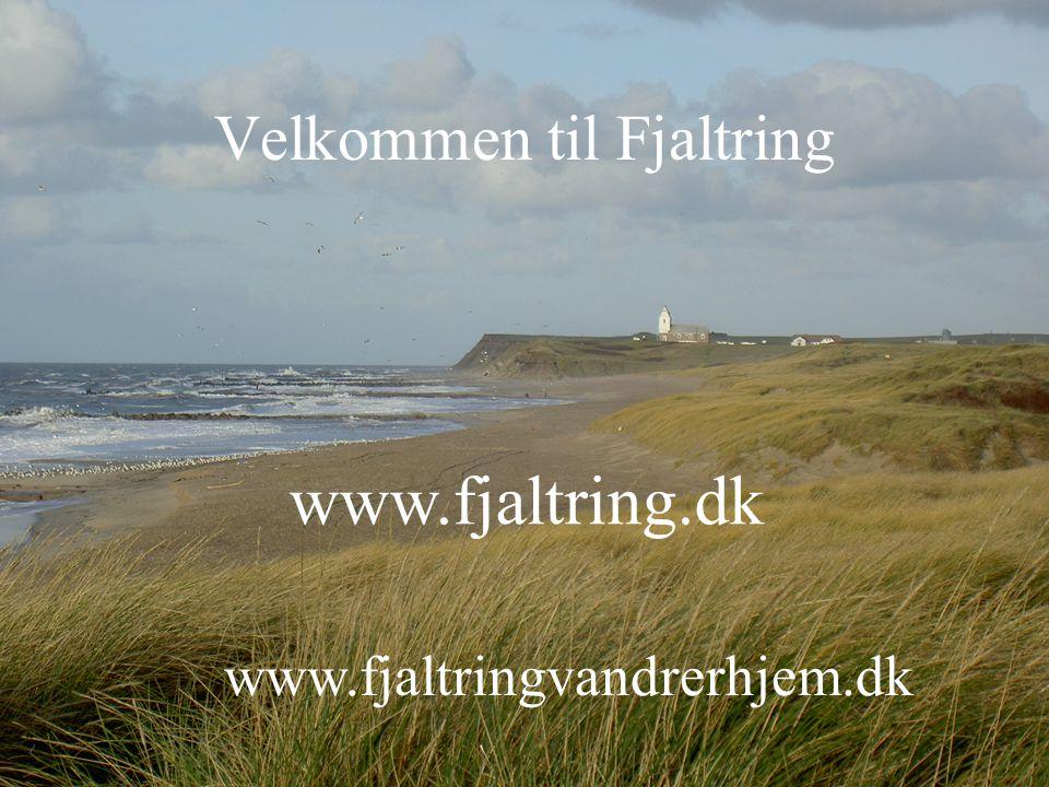 Velkommen til Fjaltring www.fjaltring.dk www.fjaltringvandrerhjem.dk
