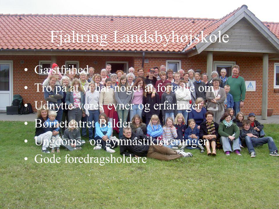 Fjaltring Landsbyhøjskole Gæstfrihed Tro på at vi har noget at fortælle om Udnytte vores evner og erfaringer Børneteatret Balder Ungdoms- og gymnastikforeningen Gode foredragsholdere